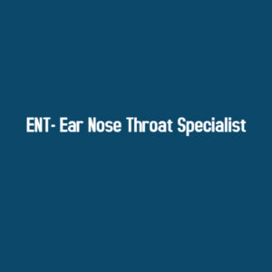 Best ENT- Ear Nose Throat Specialist