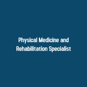 Best Physical Medicine and Rehabilitation Specialist